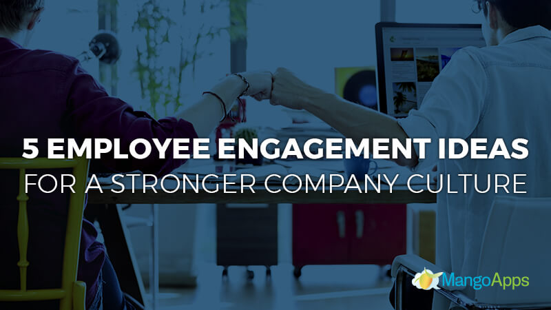 Employee Engagement Ideas For a Stronger Company Culture