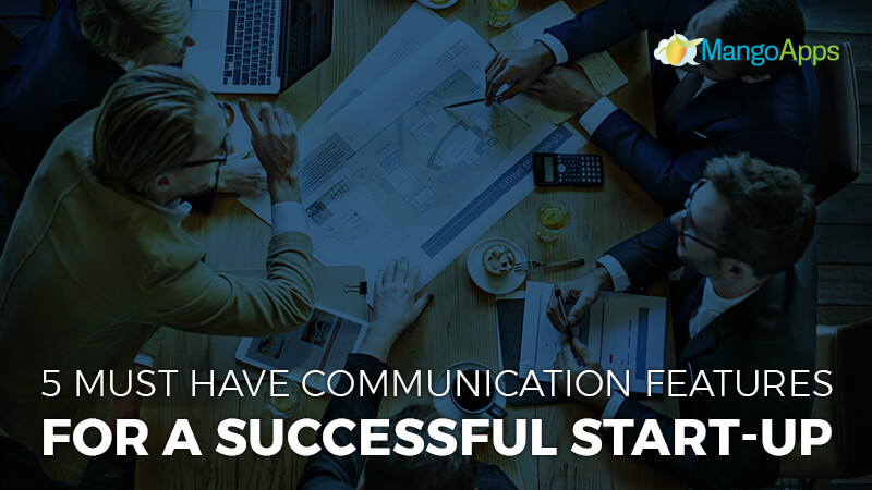 5 Must Have Communication Features For A Successful Start-Up