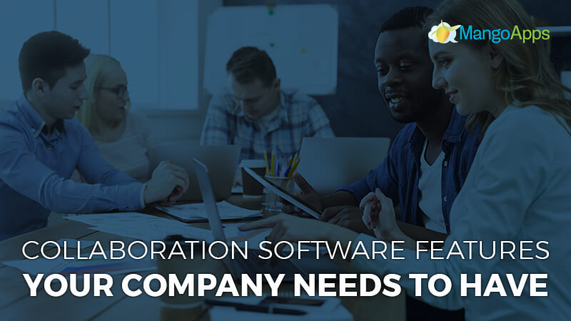 Collaboration Software Features Your Company Needs To Have