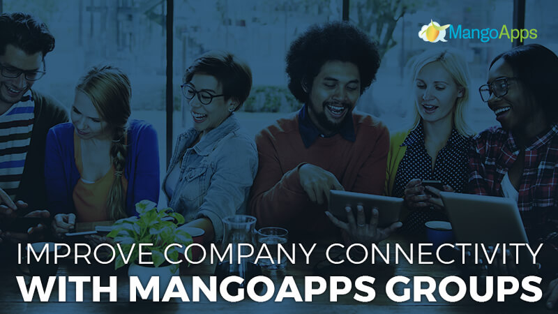 Improve Company Connectivity With MangoApps Groups