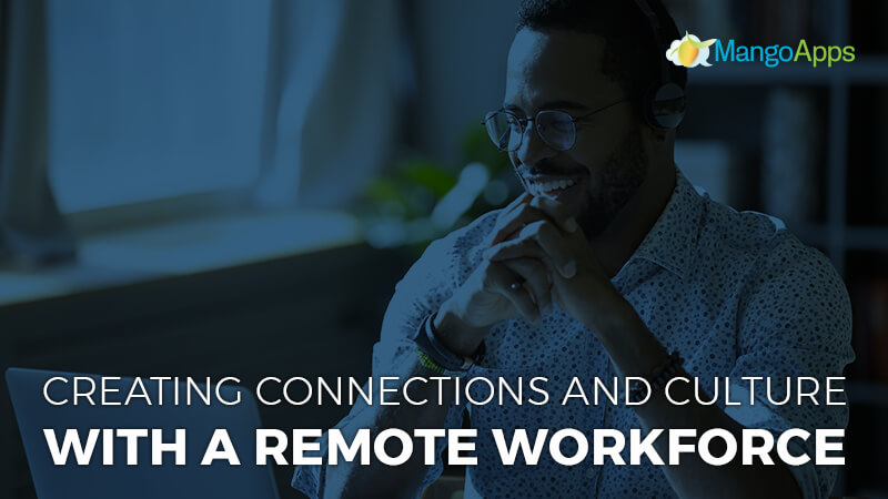 Creating Connections and Culture With A Remote Workforce