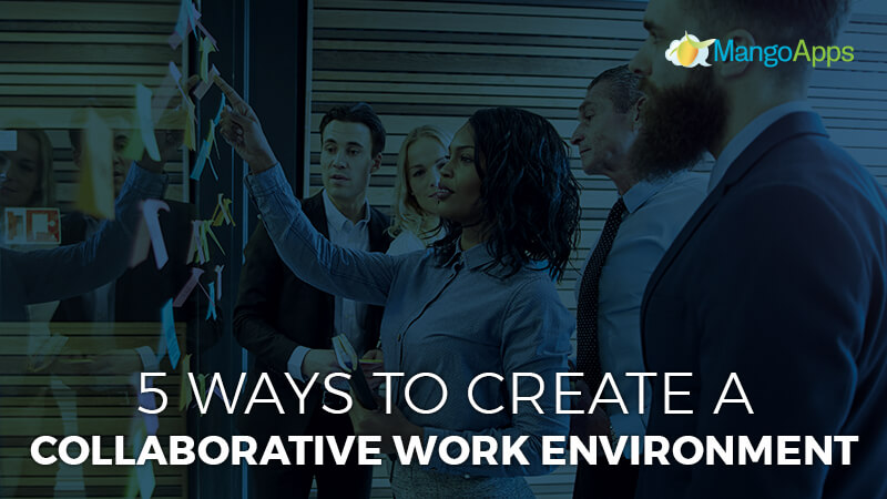 5 Ways to Create a Collaborative Work Environment