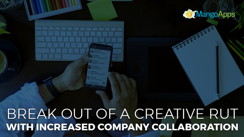 Break Out Of A Creative Rut With Increased Company Collaboration