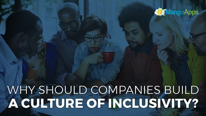 Why Should Companies Build A Culture Of Inclusivity?