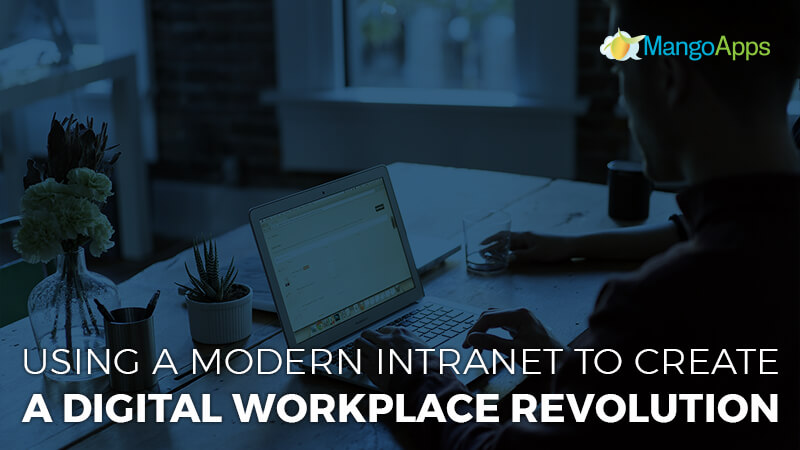 Using A Modern Intranet To Create A Digital Workplace Revolution