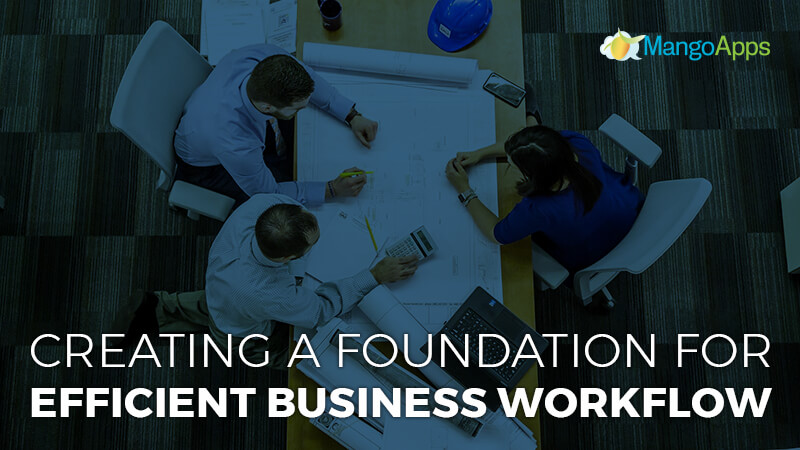Creating a foundation for efficient business workflow