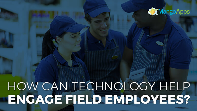 How Can Technology Help Engage Field Employees?