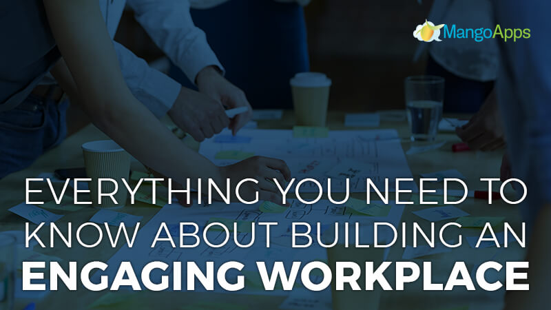 Everything You Need To Know About Building An Engaging Workplace