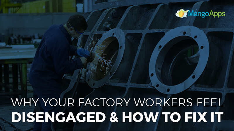 Why your factory workers feel disengaged and how to fix it