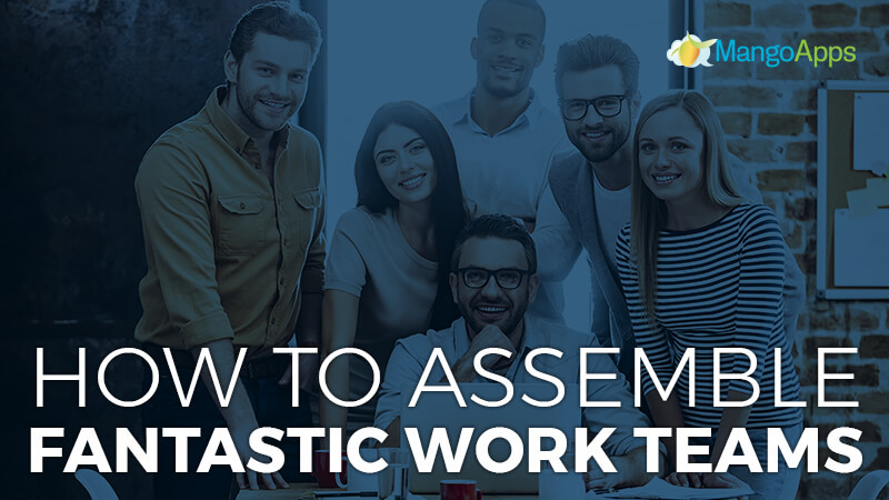 How To Assemble Fantastic Work Teams