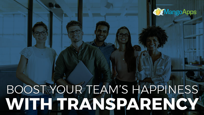 Boost Your Team's Happiness With Transparency