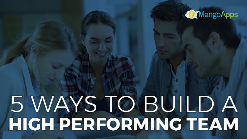 5 Ways To Build A High Performing Team