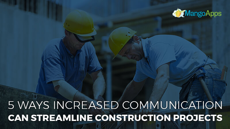 5 Ways Increased Communication Can Streamline Construction Projects