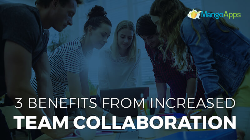 3 benefits from increased team collaboration