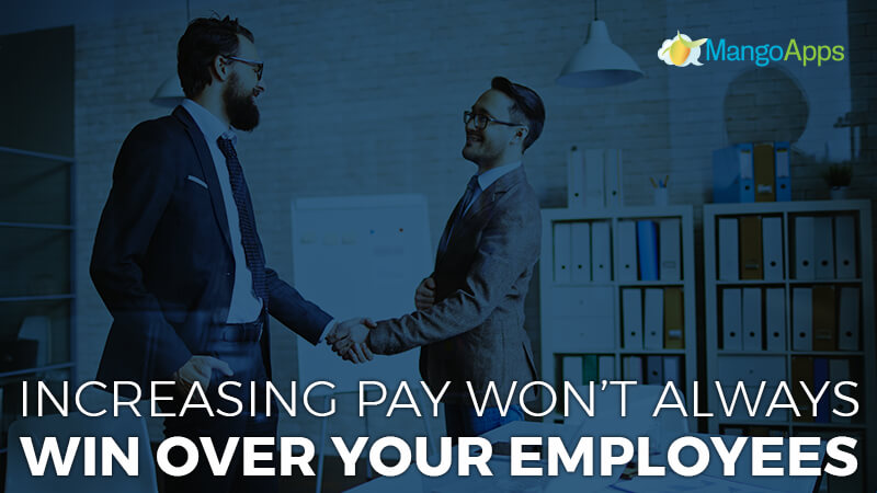 Increasing Pay Won't Always Win Over Your Employees