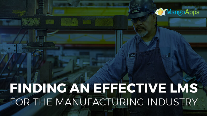 Finding an effective LMS for the manufacturing industry