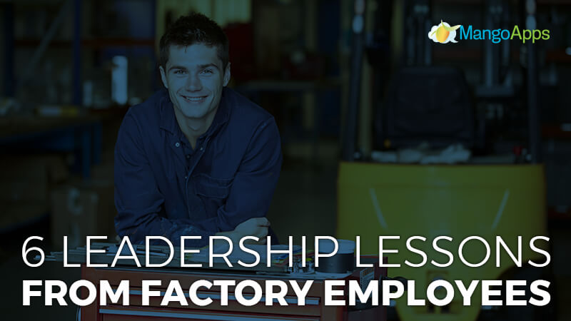 6 Leadership Lessons From Factory Employees