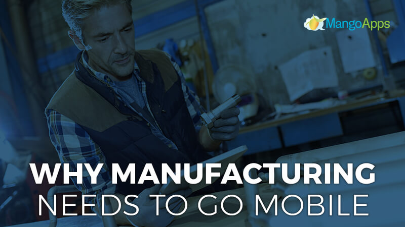 Why Manufacturing Needs To Go Mobile