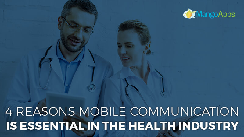 4 Reasons Mobile Communication is Essential in the Health Industry