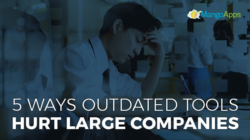 5 Ways Outdated Tools Hurt Large Companies
