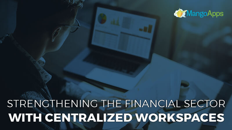 Strengthening the Financial Sector With Centralized Workspaces