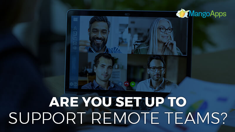 Are You Set Up To Support Remote Teams?