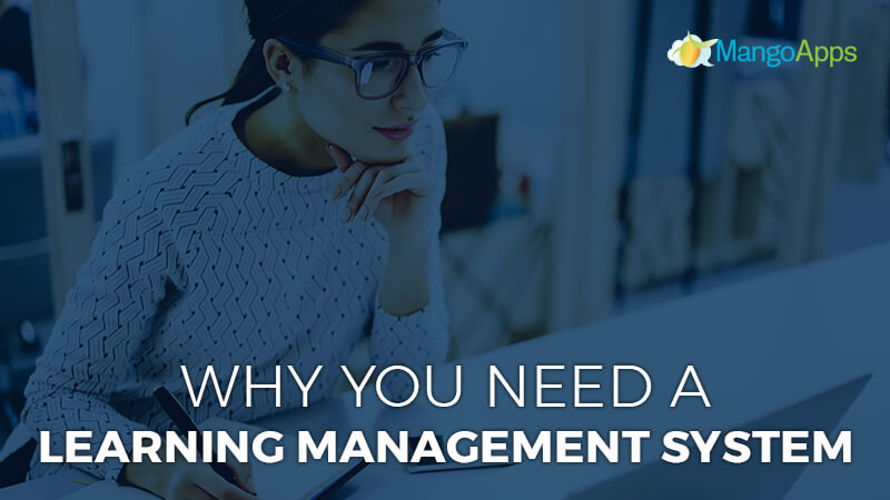 Why you Need A Learning Management System